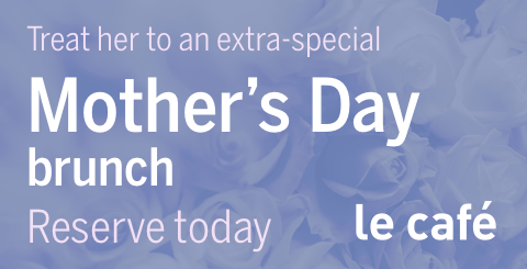 le cafe Mothers Day promo